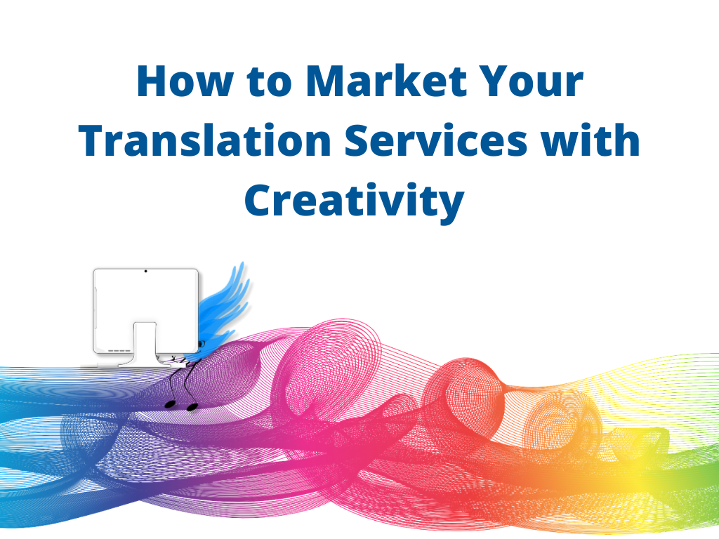How to Market Your Translation Services with Creativity